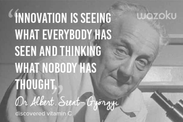 Innovation quote Dr Albert, Szent- Györgyi, discovered vitamin C