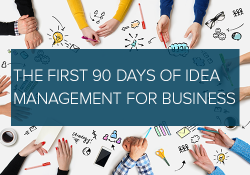 The First 90 Days of Idea Management for Business