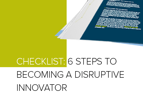 Checklist_Six Steps to Becoming a Disruptive Innovator