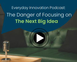 podcast_the_danger_of_focusing_on_the_next_big_idea