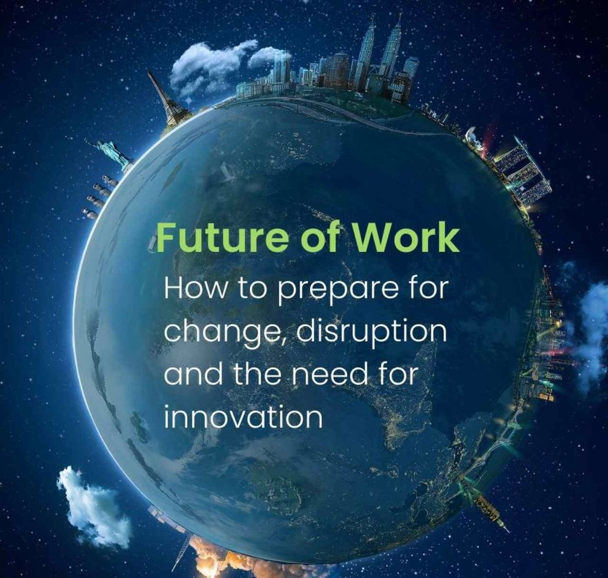 Future of Work - How to prepare for change, disruption and the need for innovation